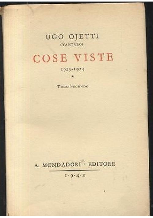 COSE VISTE TOMO SECONDO  1923-1924 di Ugo  Ojetti (Tantalo) Mondadori 1942