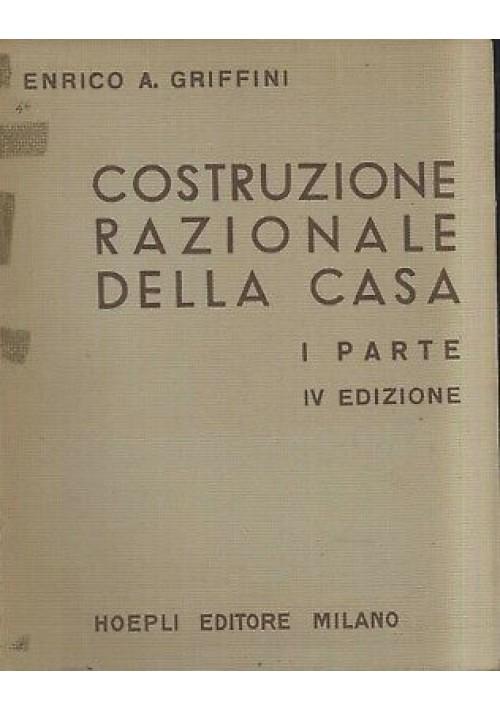 COSTRUZIONE RAZIONALE DELLA CASA prima parte Enrico A Griffini 1948 Hoepli IV ed