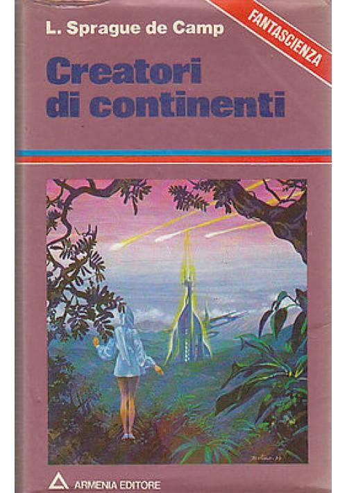 CREATORI DI CONTINENTI di L. Sprague de Camp -  Armenia Editore 1979 I edizione