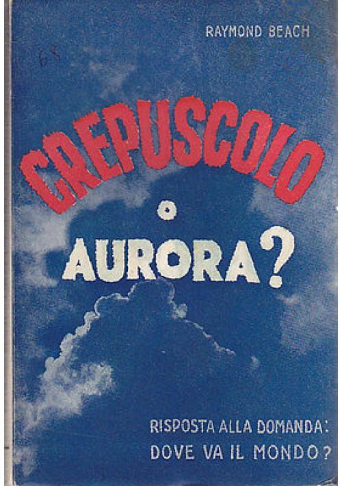 CREPUSCOLO O AURORA? Raymond Beach 1947 araldo verità