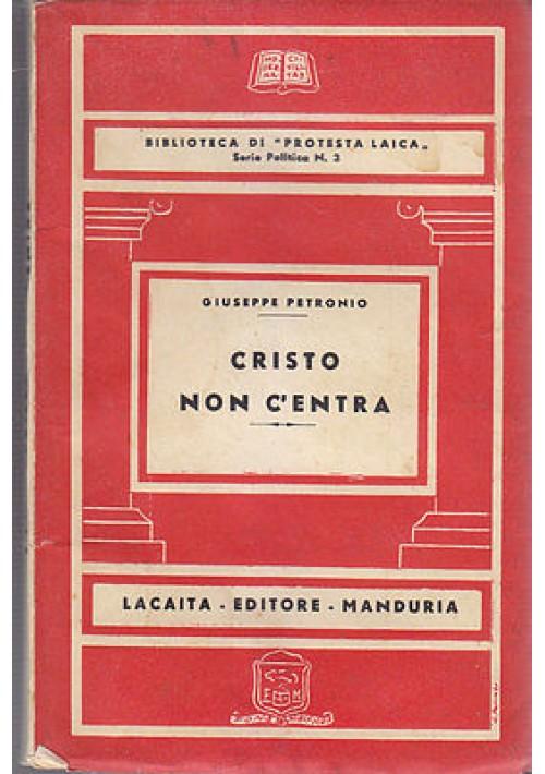 CRISTO NON C'ENTRA di Giuseppe Petronio 1951 Lacaita Editore  Manduria RARO!