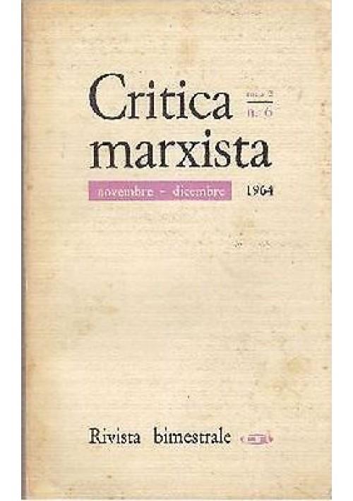 CRITICA MARXISTA  ANNO 2 N. 6 novembre Dicembre 1964 Editori riuniti comunismo
