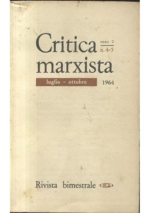 CRITICA MARXISTA anno 2 n. 4 - 5 luglio ottobre 1964 Editori riuniti