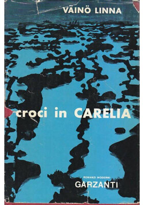 CROCI IN CARELIA (romanzo) - Vaino Linna 1956 Garzanti prima edizione novembre *