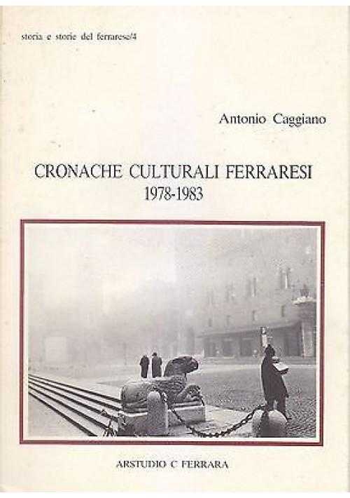 CRONACHE CULTURALI FERRARESI 1978 1983 di Antonio Caggiano 1984 Arstudio Ferrara