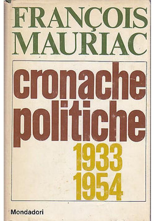 CRONACHE POLITICHE 1933 -1954 di Francois Mauriac 1968 Mondadori PRIMA EDIZIONE