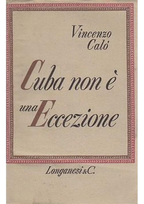 CUBA NON È UNA ECCEZIONE di Vincenzo Calò 1963 - Longanesi editore 1963 - LIBRO