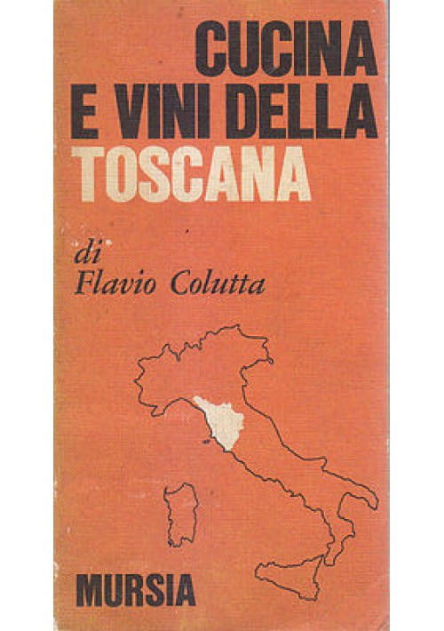 CUCINA E VINI DELLA VICINA TOSCANA di Flavio Colutta - Mursia Editore 1974