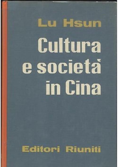 CULTURA E SOCIETà IN CINA di Lu Hsun 1962 Editori Riuniti