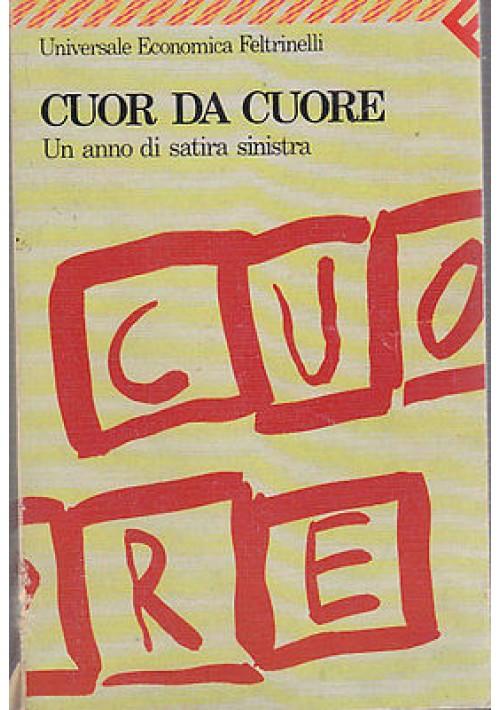 CUOR DA CUORE  UN ANNO DI SATIRA SINISTRA -  Feltrinelli editore, maggio 1990