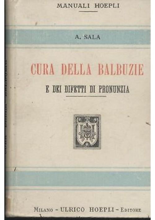 CURA DELLA BALBUZIE E DEI DIFETTI DI PRONUNZIA di A. Sala 1906 Hoepli I edizione
