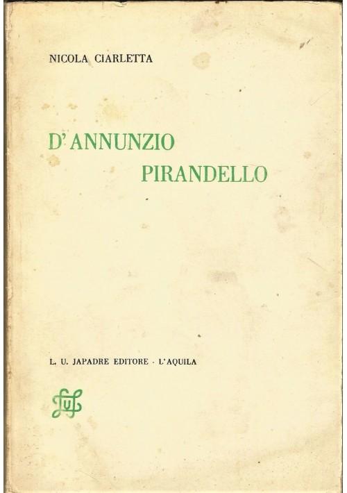 D ANNUNZIO PIRANDELLO di Nicola Ciarletta 1971 L.U.Japadre Editore