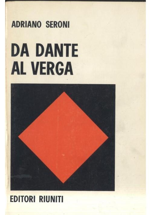 DA DANTE AL VERGA Adriano Seroni 1972 Editori Riuniti I ediz.