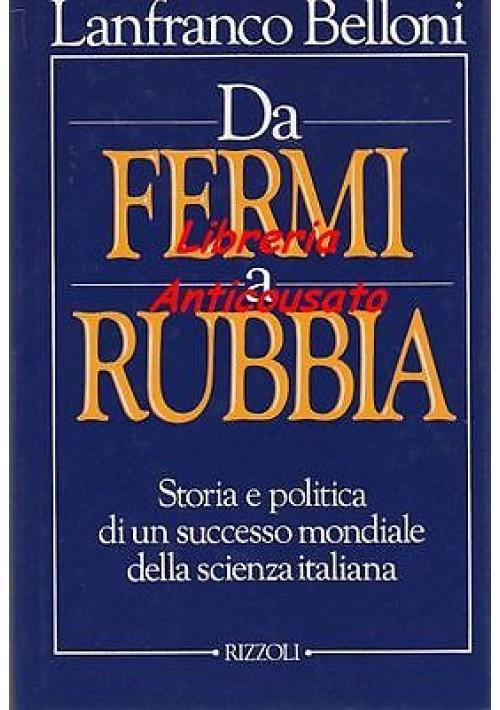 DA FERMI A RUBBIA STORIA POLITICA DI UN SUCCESSO MONDIALE DELLA SCIENZA ITALIANA