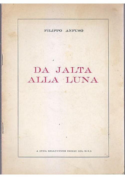 DA JALTA ALLA LUNA di Filippo Anfuso 1959? a cura dell'ufficio Esteri del M.S.I.