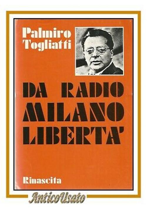 DA RADIO MILANO LIBERTÀ di Palmiro Togliatti 1974 Editori Riuniti libro politica