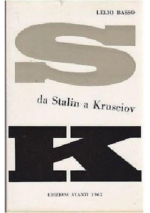 DA STALIN A KRUSCIOV di Lelio Basso - edizione avanti 1962 - comunismo libro