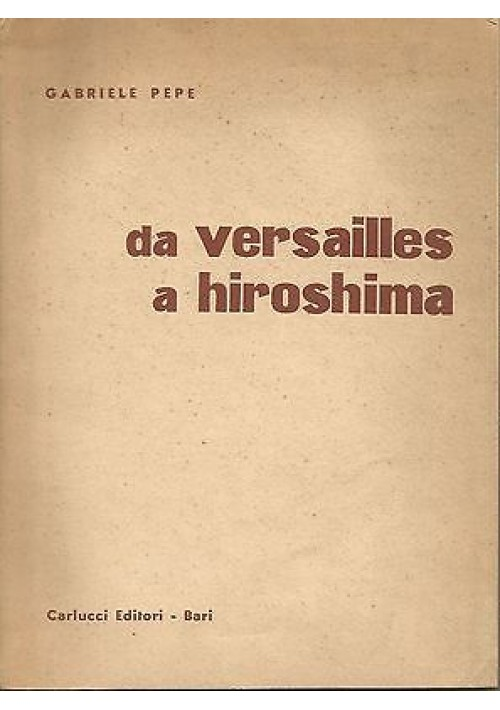 DA VERSAILLES A HIROSHIMA di Gabriele Pepe - Carlucci editore 1957