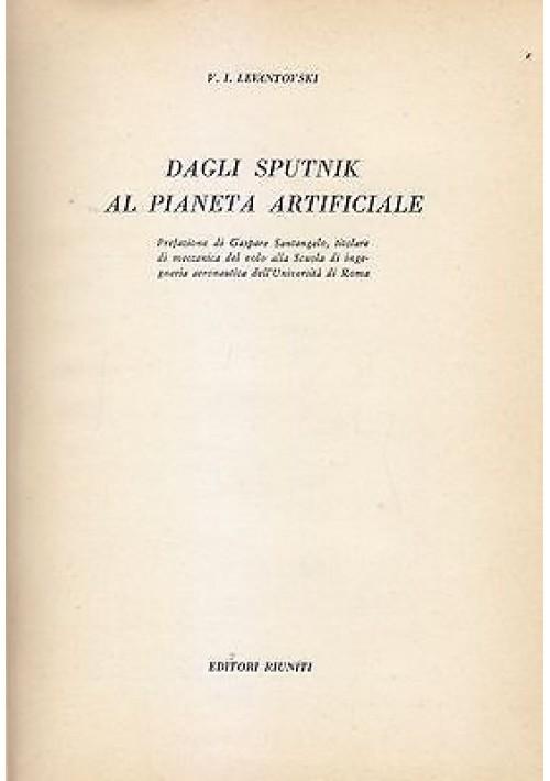 DAGLI SPUTNIK AL PIANETA ARTIFICIALE di V.I. Levantovski 1959  Editori Riuniti