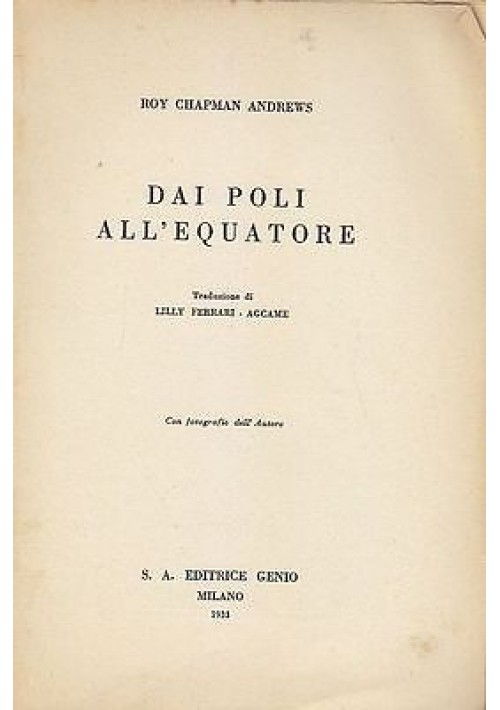 DAI POLI ALL'EQUATORE di Roy Chapman Andrews - 1933 editrice Genio