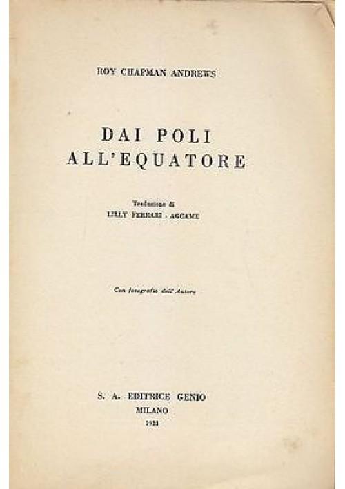 DAI POLI ALL'EQUATORE di Roy Chapman Andrews - 1933 editrice Genio