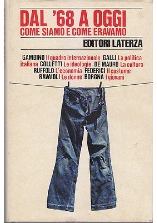 DAL '68 A OGGI COME SIAMO E COME ERAVAMO 1979  Laterza Editore