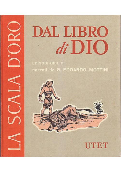 DAL LIBRO DI DIO di G. Edoardo Mottini scala d'oro UTET 1974 ILLUSTRATO Peola