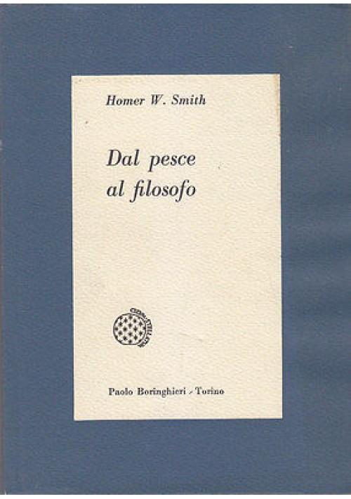 DAL PESCE AL FILOSOFO di Homer Smith - Boringhieri editore 1961