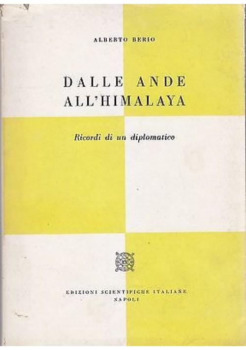 DALLE ANDE ALL'HIMALAYA di Alberto Berio Ricordi di un diplomatico 1962 ESI