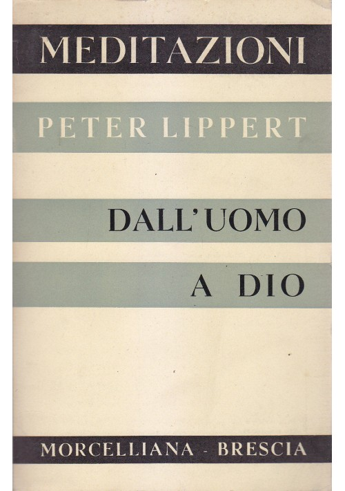 DALL'UOMO A DIO meditazioni Peter Lippert 1958 Morcelliana Editore