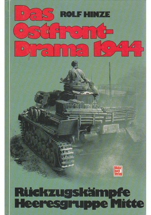 DAS OSTFRONT DRAMA 1944 Rückzugskämpfe Heeresgruppe Mitte di Rolf Hinze *