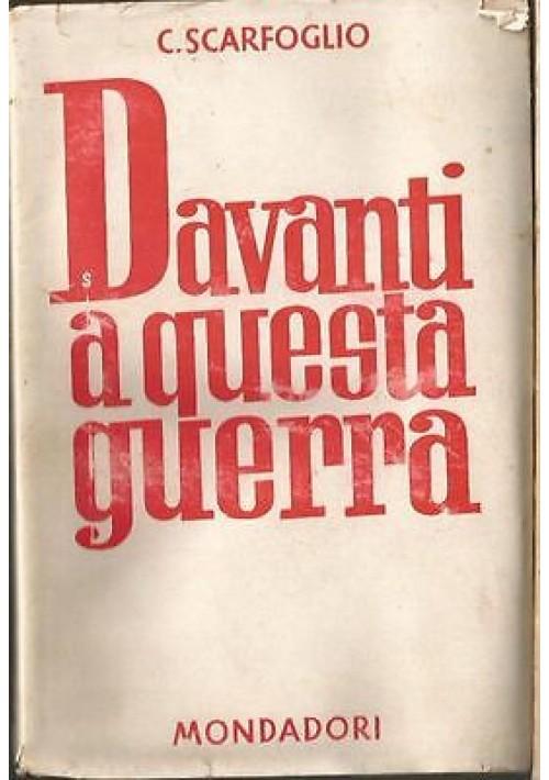 DAVANTI A QUESTA GUERRA di Carlo Scarfoglio 1942 Mondadori I edizione