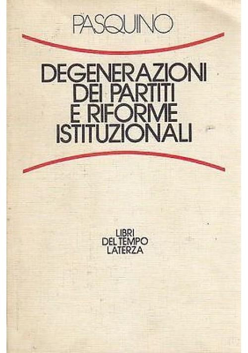 DEGENERAZIONI DEI PARTITI E RIFORME ISTITUZIONALI di Gianfranco Pasquino