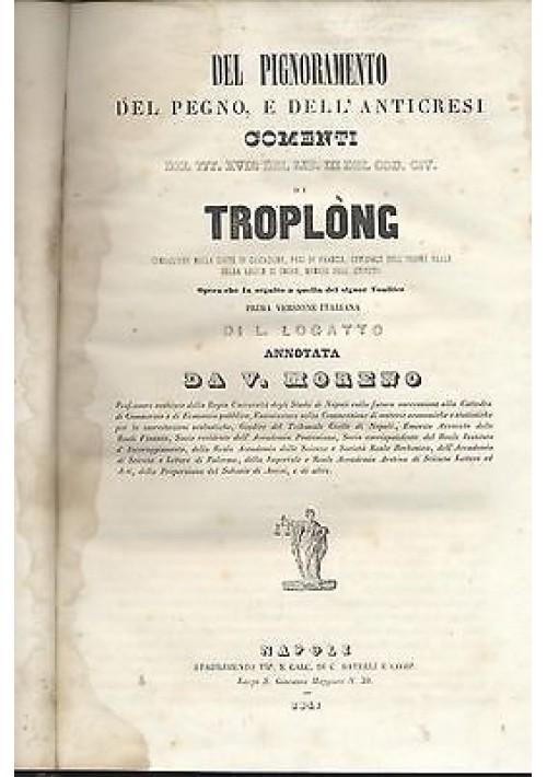 DEL PIGNORAMENTO DEL PEGNO E DELL'ANTICRESI commenti di Troplong.1847 Battelli