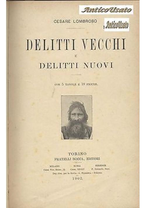 DELITTI VECCHI E DELITTI NUOVI Cesare Lombroso 1902 Bocca antropologia criminale