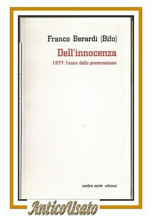 DELL'INNOCENZA 1977 l'anno della premonizione di Franco Berardi Bifo 1997