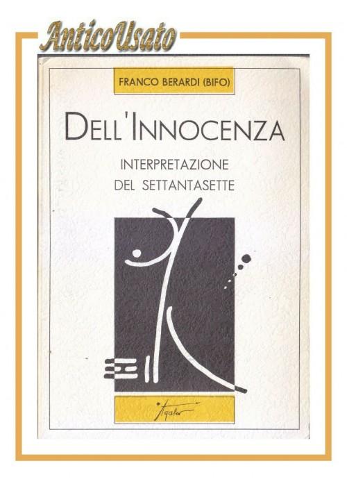 DELL'INNOCENZA INTERPRETAZIONE DEL SETTANTASETTE di Franco Berardi Bifo 1989
