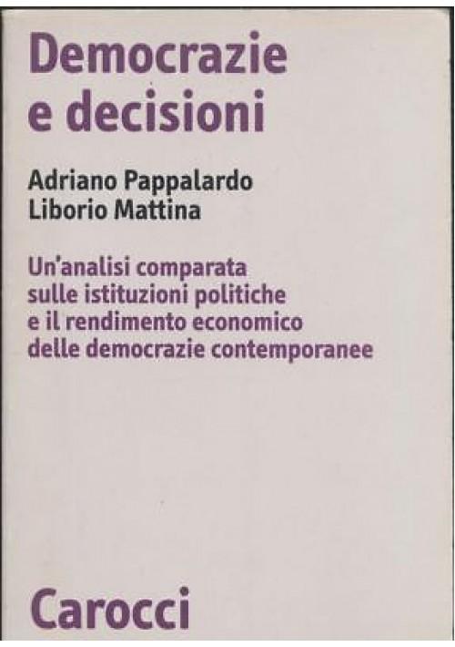 DEMOCRAZIE E DECISIONI Adriano Pappalardo e Liborio Mattina 1999 Carocci * Un'analisi comparata sulle istituzioni politiche e il rendimento economico