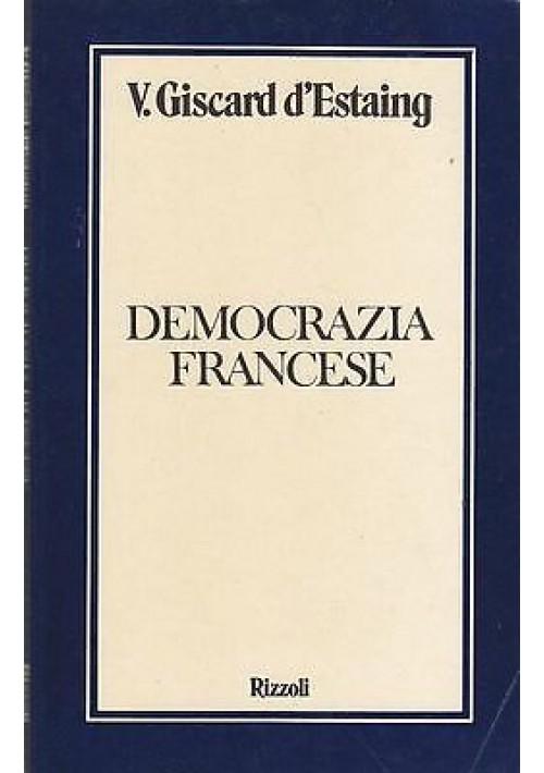 DEMOCRAZIA FRANCESE di V Giscard d'Estaing - Rizzoli editore 1977 libro politica