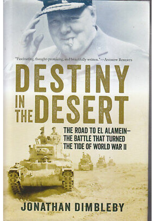 DESTINY IN THE DESERT the road to El Alamein Jonathan Dimbley 2013 Pegasus book