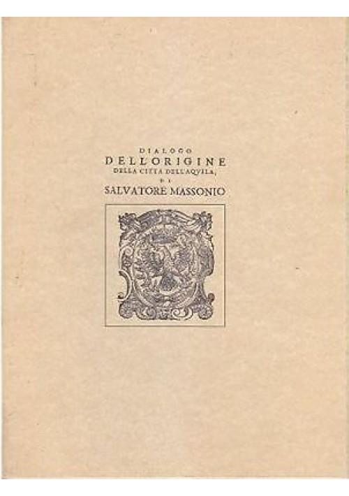 DIALOGO DELL'ORIGINE DELLA CITTÀ DELL'AQUILA Salvatore Massonio COPIA ANASTATICA