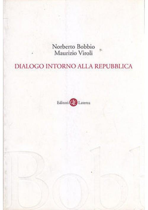 DIALOGO INTORNO ALLA REPUBBLICA di Norberto Bobbio Maurizio Viroli 2001 Laterza