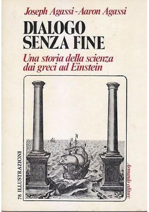 DIALOGO SENZA FINE una storia della scienza - J e A Agassi 1979 Armando
