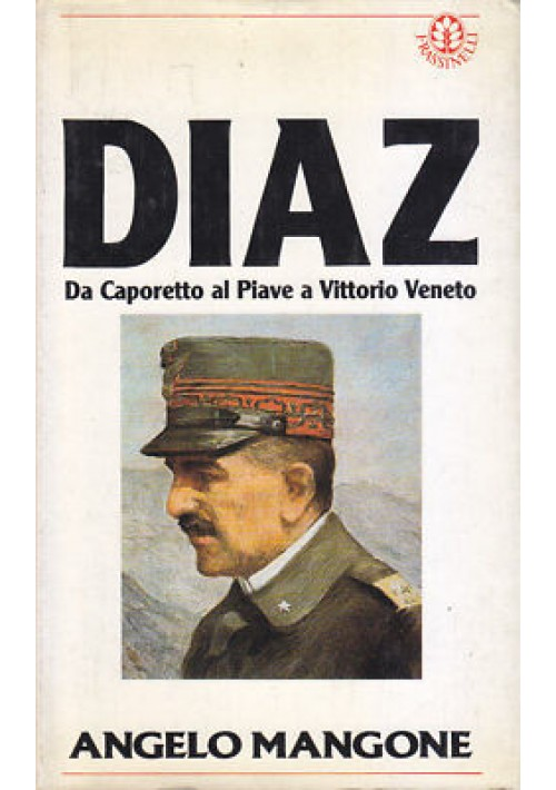 DIAZ da caporetto al piave a vittorio veneto - Angelo Mangone 1987 Frassinelli