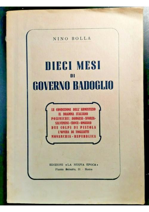 DIECI MESI DI GOVERNO BADOGLIO di Nino Bolla 1944 edizioni la nuova epoca libro