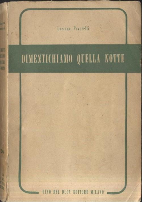 DIMENTICHIAMO QUELLA NOTTE di Luciana Peverelli 1953 Cino Del Duca I edizione