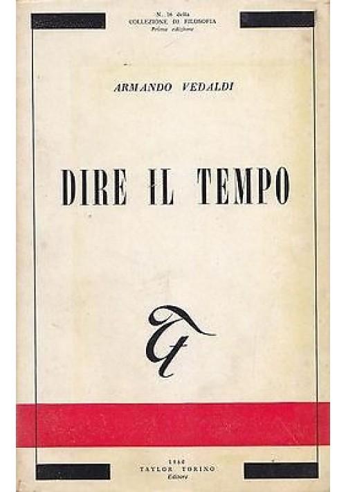 DIRE IL TEMPO di Armando Vedaldi - 1960 Taylor editore -  filosofia