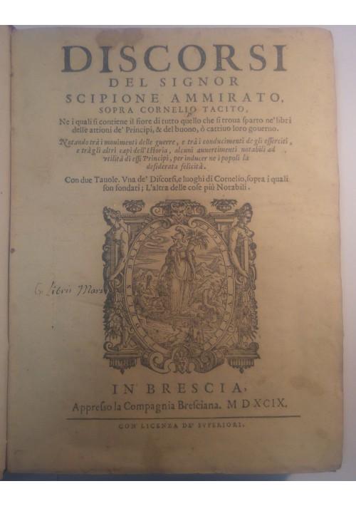 DISCORSI DEL SIGNOR SCIPIONE AMMIRATO SOPRA CORNELIO TACITO 1599 Compagnia Bresciana  *