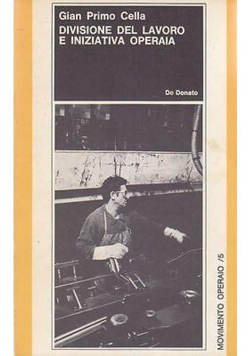 DIVISIONE DEL LAVORO E INIZIATIVA OPERAIA di G. Cella - De Donato editore 1972