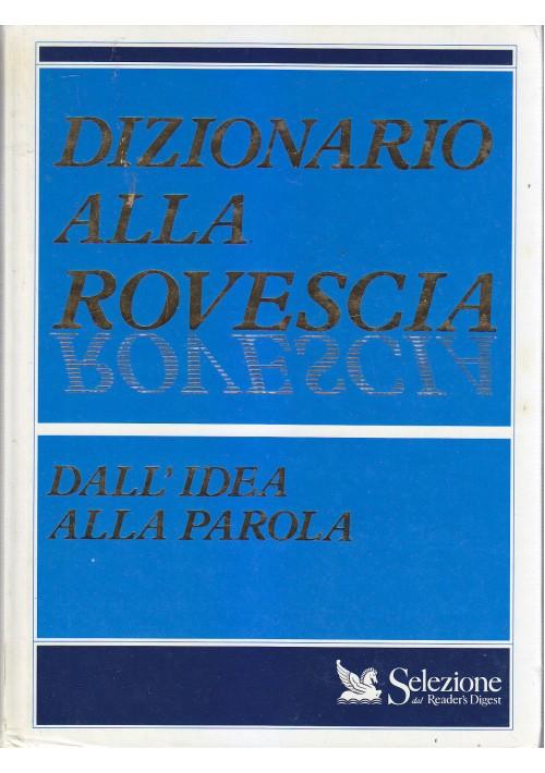 DIZIONARIO ALLA ROVESCIA da idea alla parola 1992 Selezione dal Reader s Digest